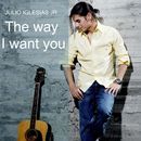 The Way I Want You/Julio Iglesias Jr
