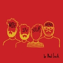 Noise In Your Head/Bad Luck