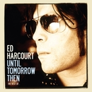 Until Tomorrow Then - The Best Of Ed Harcourt (Deluxe Edition)/Ed Harcourt