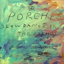 Slow Dance in the Cosmos/Porches