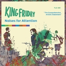 Noises For Attention/King Friday