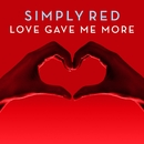 Love Gave Me More/Simply Red