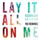 Lay It All On Me (feat. Ed Sheeran) [The Remixes]/Rudimental