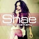 Aku Suka Kamu/Shae