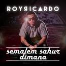 Semalem Sahur Dimana/Roy Ricardo