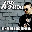 Semalem Bobo Dimana/Roy Ricardo