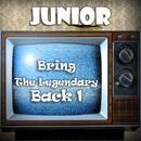 Bring The Legendary Back 1/Junior