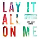 Lay It All On Me (feat. Ed Sheeran) [Cash Cash Remix]/Rudimental