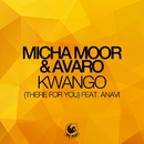 Kwango (There For You) [feat. Anavi]/Micha Moor & Avaro