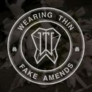 Fake Amends/Wearing Thin