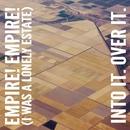 Empire! Empire! (I Was a Lonely Estate) / Into It. Over It./Empire! Empire! (I Was a Lonely Estate)