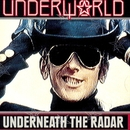 Underneath The Radar/Underworld