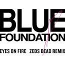Eyes On Fire (Zed Dead Remix)/Blue Foundation & Zeds Dead