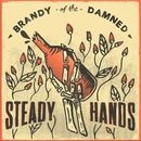 Brandy Of The Damned/Steady Hands