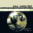 You Can't Fight What You Can't See/Girls Against Boys
