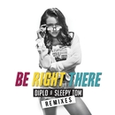 Be Right There (Remixes)/Diplo & Sleepy Tom