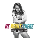 Be Right There/Diplo & Sleepy Tom