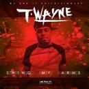 Swing My Arms/T-Wayne