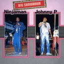 Big Showdown: Ninjaman & Johnny P/Ninjaman & Johnny P