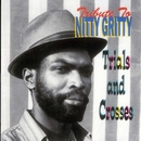Tribute To Nitty Gritty: Trial and Crosses/Nitty Gritty