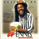 Could It Be/Dennis Brown