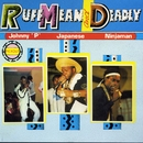 Ruff Mean and Deadly/Johnny P, Japanese & Ninjaman
