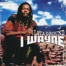 Lava Ground/I Wayne
