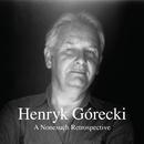 A Nonesuch Retrospective/Henryk Gorecki