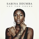 Not Too Young/Sabina Ddumba