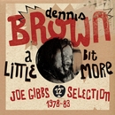 """A Little Bit More: Joe Gibbs 12"""" Selection (1978-83)""/Dennis Brown"
