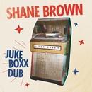 Juke Boxx Dub/Shane Brown