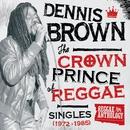 Reggae Anthology: Dennis Brown - Crown Prince of Reggae - Singles (1972-1985)/Dennis Brown