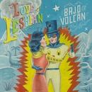 Bajo el Volcán/Love Of Lesbian