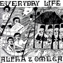 Everyday Life/Alpha & Omega