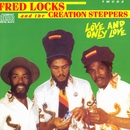 Love And Only Love/Fred Locks And The Creation Steppers