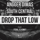 Drop That Low (feat. FERAL is KINKY)/Angger Dimas & South Central