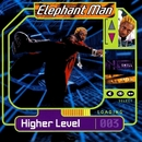 Higher Level/Elephant Man