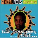 Talk Bout Gun, But..../General Pecus
