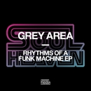 Rhythms Of A Funk Machine EP/Grey Area