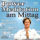 Power Meditation am Mittag - 10 Minuten freier Kopf - Entspannung und neue Energie/Franziska Diesmann, Torsten Abrolat