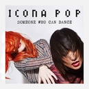 Someone Who Can Dance/Icona Pop