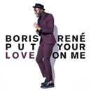 Put Your Love On Me/Boris René