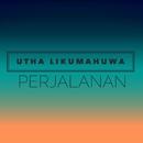 Perjalanan/Utha Likumahuwa