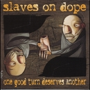 One Good Turn Deserves Another/Slaves On Dope