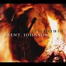 Set The World On Fire/Brent Johnson