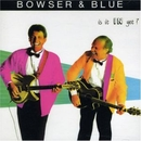 Is It In Yet?/Bowser & Blue