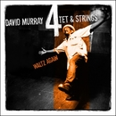 Waltz Again/David Murray 4tet & Strings