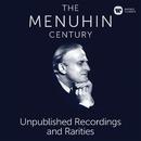 The Menuhin Century - Unpublished Recordings and Rarities/Yehudi Menuhin
