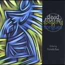 Speaking in Tongues (feat. Fontella Bass)/David Murray