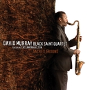 Sacred Ground (feat. Cassandra Wilson)/David Murray Black Saint Quartet